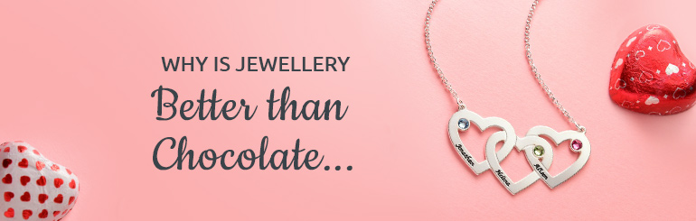 10 Reasons why Jewellery is a Better Valentine's Day Gift than Chocolate